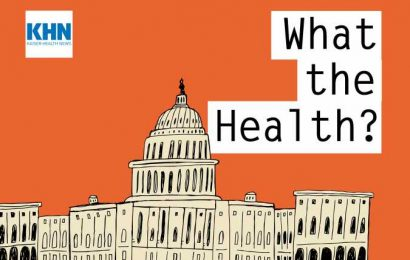 KHN's 'What the Health?': Picking Up the Pace of Undoing Trump Policies