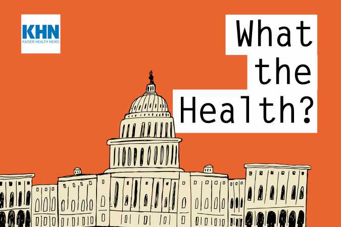 KHN's 'What the Health?': Roe v. Wade on the Ropes